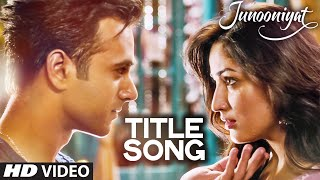 Junooniyat  Video Song (Title Track) from Junooniyat Movie | Pulkit Samrat, Yami Gautam