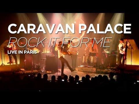 Caravan Palace - Rock It For Me [LIVE @LE TRIANON]