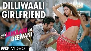 'Dilli waali Girlfriend' Yeh Jawaani Hai Deewani Video Song