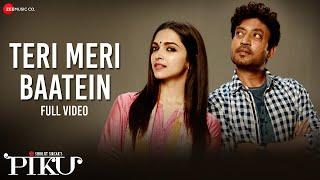 Teri Meri Baatein - Full Video   Piku
