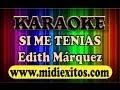 SI ME TENIAS - EDITH MARQUEZ - KARAOKE