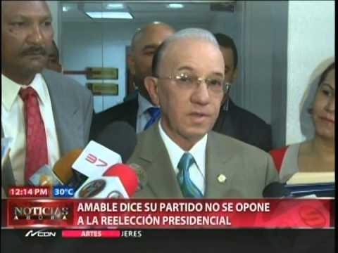 Amable dice su partido no se opone a la reelección…