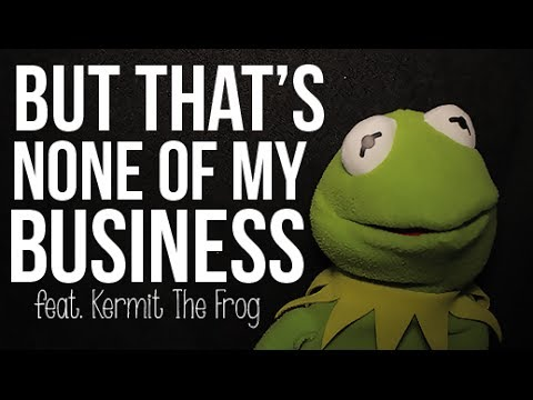 But That's None Of My Business: Kermit The Frog
