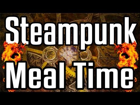 Steampunk Meal Time - Epic Meal Time