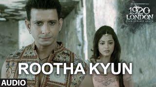 Rootha Kyun Full Song | 1920 LONDON | Sharman Joshi, Meera Chopra | Shaarib, Toshi | Mohit Chauhan