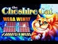 The Cheshire Cat - *MEGA WIN* 4 ARRAYS/4WILDS - Slot Machine Bonus