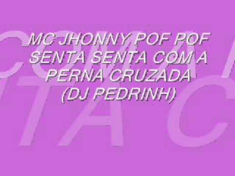 MC JHONNY POF POF - SENTA SENTA COM A PERNA CRUZADA (DJ PEDRINH)