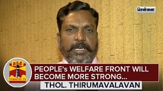 People's Welfare Front will become more Strong : Thol. Thirumavalavan  News  online People's Welfare Front will become more Strong : Thol. Thirumavalavan  Thanthi TV News