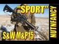 S&W M&P15 Sport review by Nutnfancy