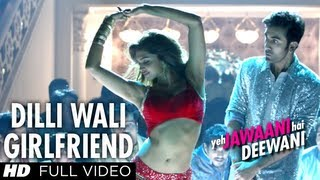 Dilli Wali Girlfriend Yeh Jawaani Hai Deewani Full HD Video Song