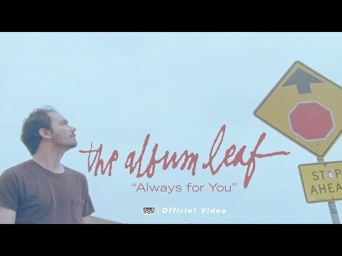 The Album Leaf - Always for You (OFFICIAL VIDEO)