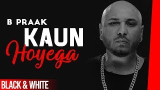 Kaun Hoyega (Official B&W Video)  Ammy Virk  Sargun Mehta  Jaani  B Praak Latest Songs 2019