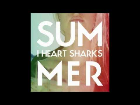 I Heart Sharks - Summer