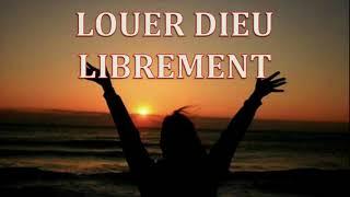 Louer Dieu librement