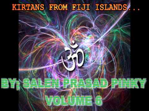 KIRTANS BY: SALEN PRASAD PINKY OF FIJI ISLANDS (VOLUME 6)