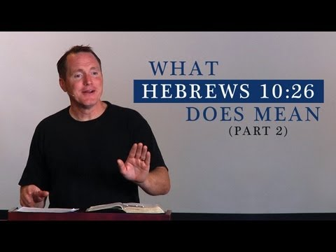 What Hebrews 10:26 Does Mean (Part 2) – Tim Conway