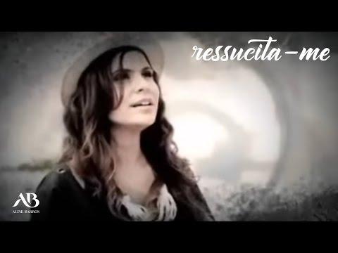 Aline Barros - Ressuscita-me (Clipe)