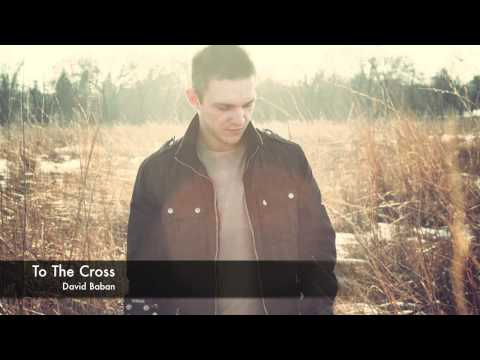 To The Cross - David Baban