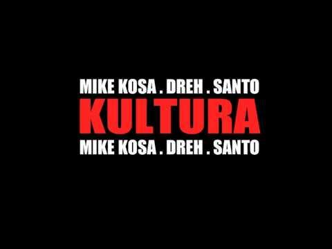 KULTURA - Mike Kosa, Dreh, Santo