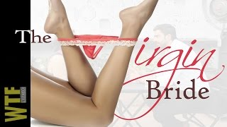 The Virgin Bride   What The Fun Productions - WTF   What the Feminist Series   Is she a virgin?