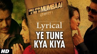 Ye Tune Kya Kiya Song With Lyrics | Once Upon a Time in Mumbaai Dobara (Again)