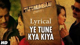 Ye Tune Kya Kiya Song With Lyrics | Once Upon a Time in Mumbaai Dobara (Again)