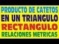 TEOREMA DEL PRODUCTO DE LOS CATETOS TRIÁNGULO RECTANGULO RELACIONES METRICAS-DEMOSTRACION