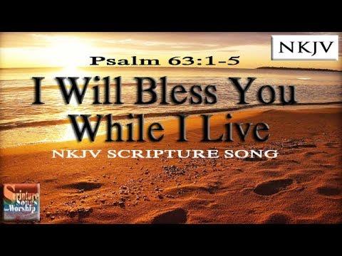 "Psalm 63:1-5 Song ""I Will Bless You While I LIve (Christian Praise Worship w/ Lyrics 2012)"