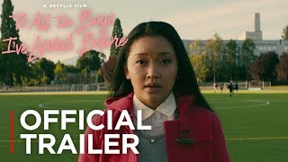 To All The Boys I\'ve Loved Before  Official Trailer HD]  Netflix