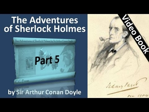 Part 5 - The Adventures of Sherlock Holmes by Sir Arthur Conan Doyle (Adventures 09-10)