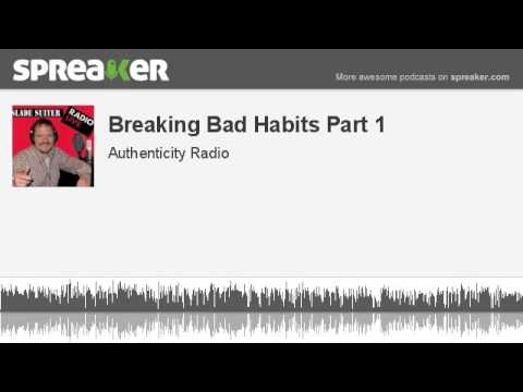 Breaking Bad Habits Part 1 (made with Spreaker)