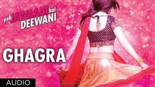 Ghagra Yeh Jawaani Hai Deewani Full Song