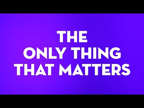 The Only Thing That Matters (Lyric Video)