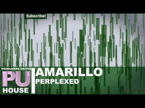 Amarillo - Perplexed (House)