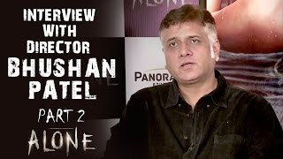 Alone Interview With Director Bhushan Patel - Part 2