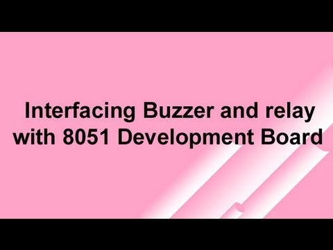 Interfacing Buzzer and relay with 8051 Development Board