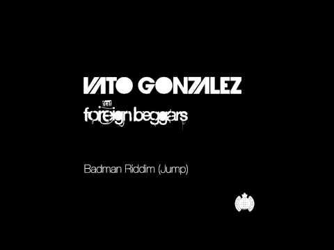 Vato Gonzalez ft Foreign Beggars - -Badman Riddim (Jump)- (Club Mix)