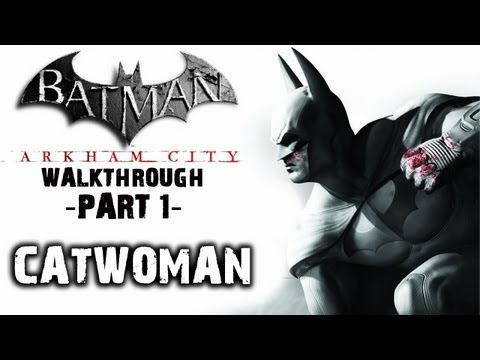 Batman: Arkham City - IGN Walkthrough - Catwoman 1 - Walkthrough (Part 1)