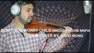 Don't You Worry Child: Swedish House Mafia- Violin Cover By David Wong