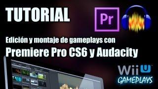 Tutorial - Aprende a montar tus videos de gameplays con Premiere CS6 y Audacity - Español HD