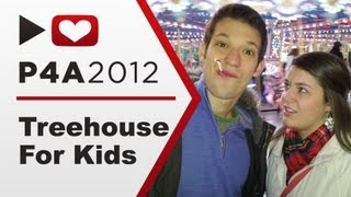 P4A 2012: Treehouse For Kids
