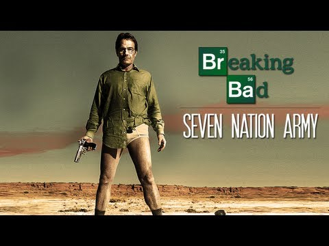 Breaking Bad || Seven Nation Army