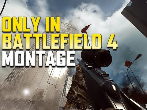 Only in Battlefield 4 - Exclusive Montage!