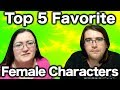 ???? Our Top 5 Favorite Female Characters