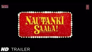 Nautanki Saala - Official Theatrical Trailer