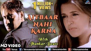 Aitbaar Nahi Karna - JHANKAR BEATS  Ajay Devgan & Neha  Qayamat  90\'s Bollywood Romantic Songs