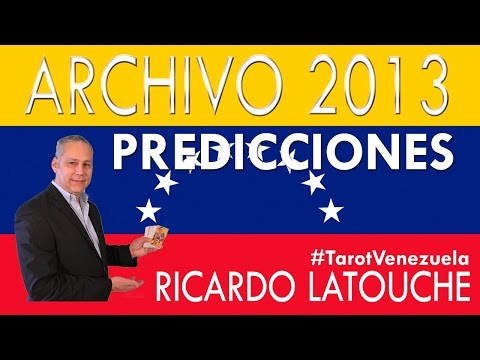 Profecias 2013 elecciones de Venezuela - Predicciones para Venezuela - Ricardo Latouche Tarot