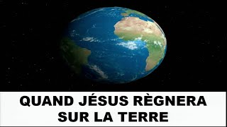 Quand Jésus règnera sur la terre 2/2