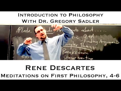 Intro to Philosophy:  Rene Descartes, Meditations, 4-6
