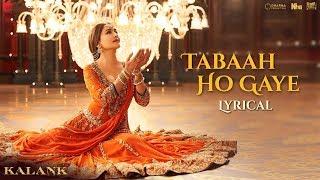 Tabaah Ho Gaye - Lyrical | Kalank